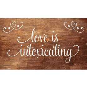 Love Is Intoxicating Wood Grain Banner